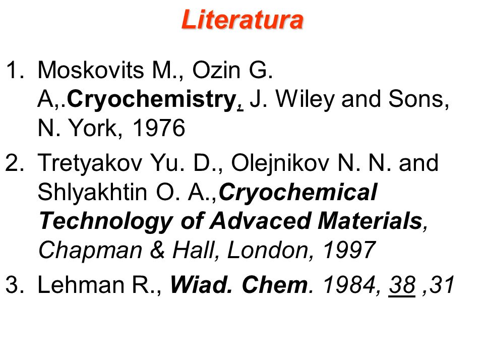 Literatura Moskovits M., Ozin G. A,.Cryochemistry, J. Wiley and Sons, N. York, 1976.
