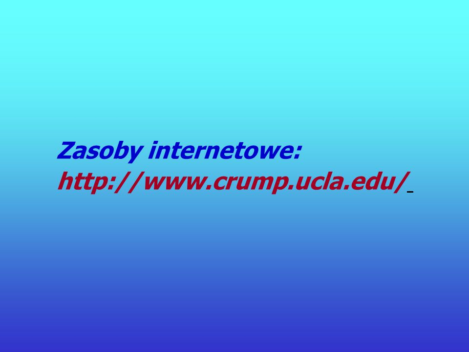 Zasoby internetowe: http://www.crump.ucla.edu/