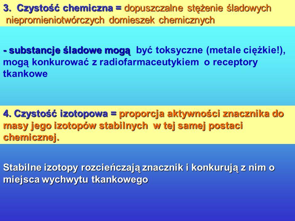 3. Czystość chemiczna = dopuszczalne stężenie śladowych niepromieniotwórczych domieszek chemicznych