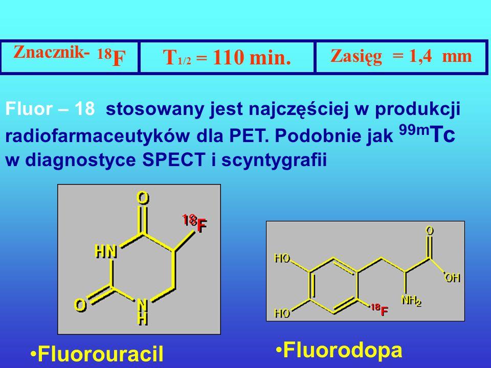 Znacznik- 18F T1/2 = 110 min. Fluorodopa Fluorouracil Zasięg = 1,4 mm