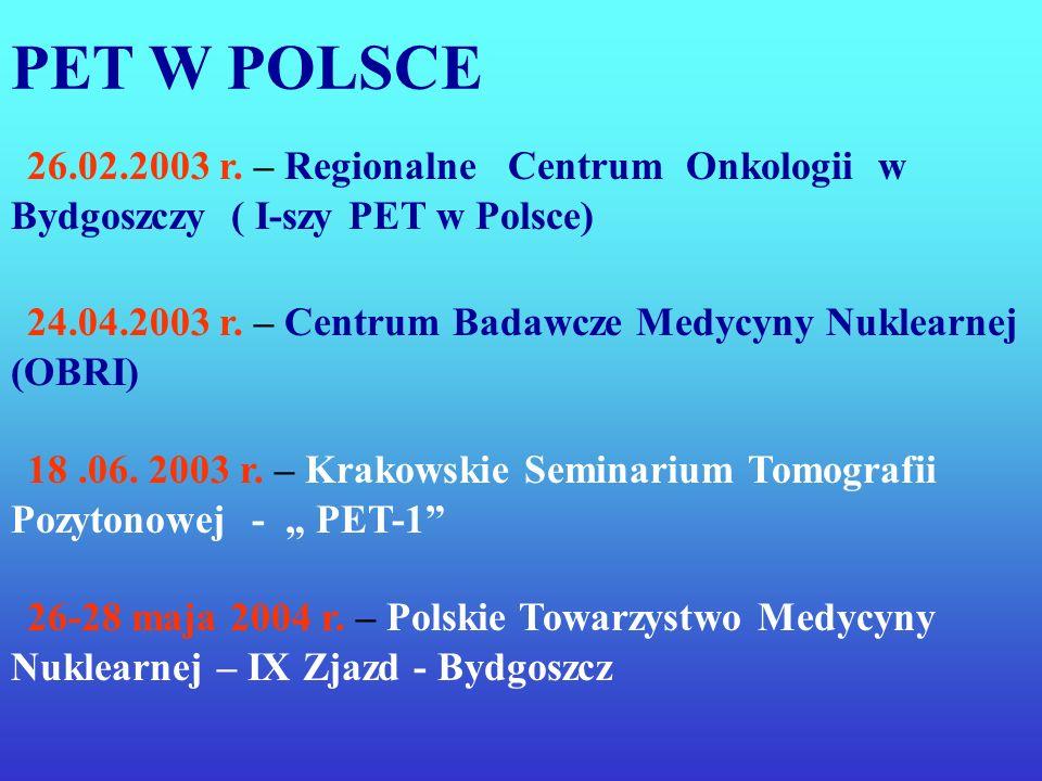 PET W POLSCE 26.02.2003 r. – Regionalne Centrum Onkologii w Bydgoszczy ( I-szy PET w Polsce)