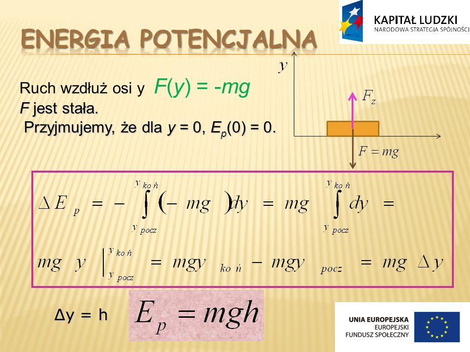 ENERGIA POTENCJALNA Ruch wzdłuż osi y F(y) = -mg F jest stała.