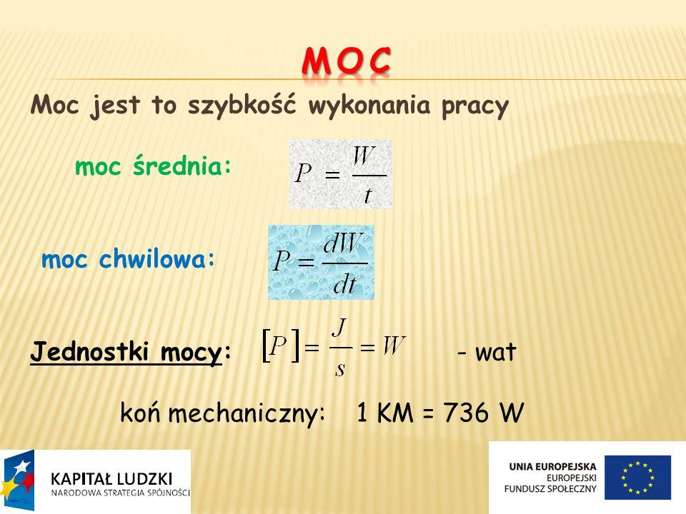 MOC Moc jest to szybkość wykonania pracy moc średnia: moc chwilowa: Jednostki mocy: - wat koń mechaniczny: 1 KM = 736 W