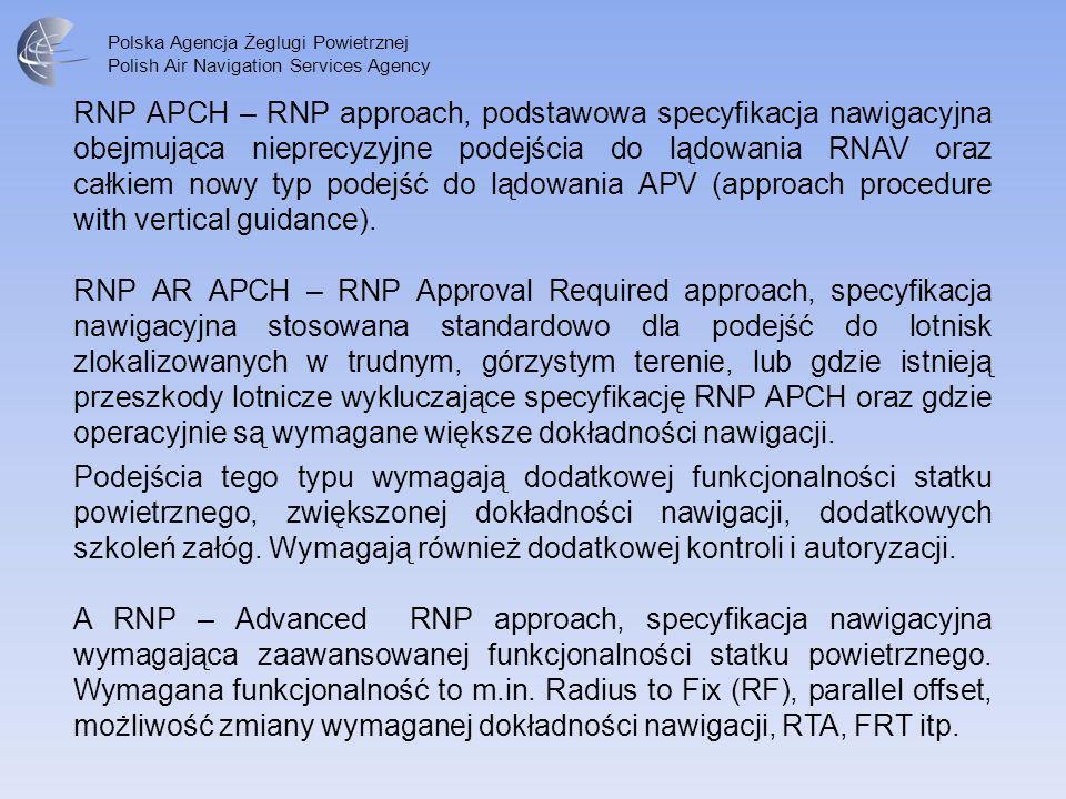 RNP APCH – RNP approach, podstawowa specyfikacja nawigacyjna obejmująca nieprecyzyjne podejścia do lądowania RNAV oraz całkiem nowy typ podejść do lądowania APV (approach procedure with vertical guidance).