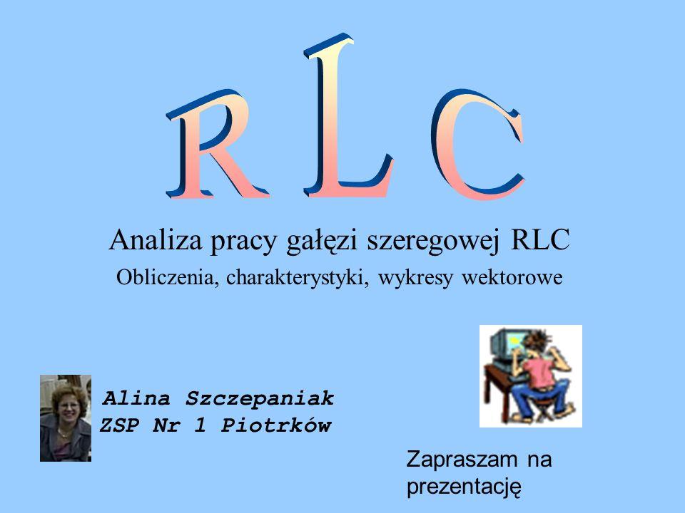 R L C Analiza pracy gałęzi szeregowej RLC