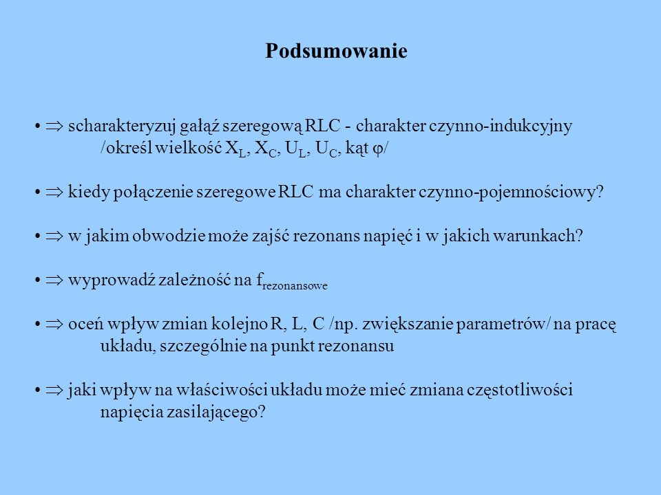 Podsumowanie  scharakteryzuj gałąź szeregową RLC - charakter czynno-indukcyjny /określ wielkość XL, XC, UL, UC, kąt j/
