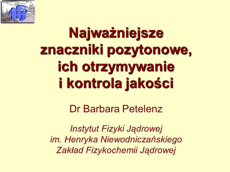 PET-1 Kraków2003-06-18. Najważniejsze znaczniki pozytonowe, ich otrzymywanie i kontrola jakości.