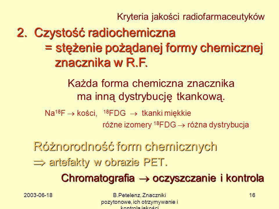 Każda forma chemiczna znacznika ma inną dystrybucję tkankową.