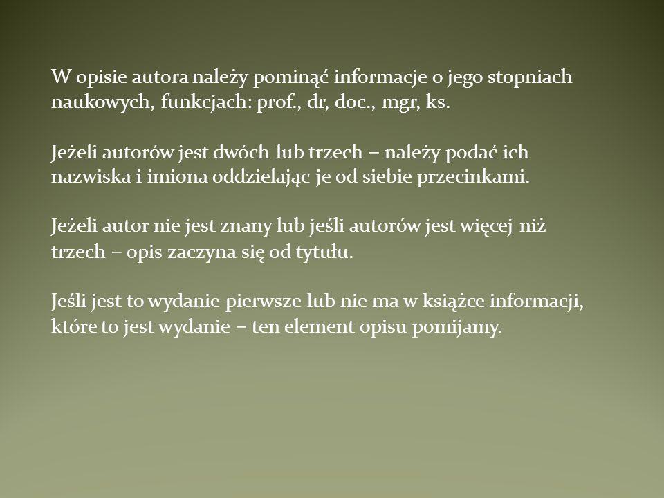 W opisie autora należy pominąć informacje o jego stopniach naukowych, funkcjach: prof., dr, doc., mgr, ks.