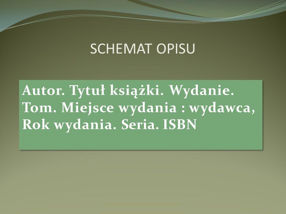 SCHEMAT OPISU Autor. Tytuł książki. Wydanie. Tom.