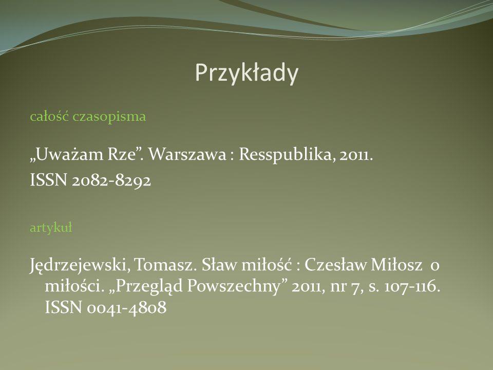 """Przykłady """"Uważam Rze . Warszawa : Resspublika, 2011. ISSN 2082-8292"""
