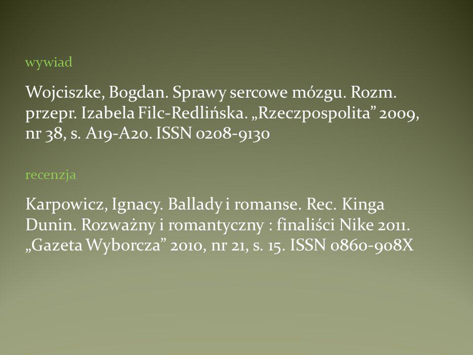 """wywiad Wojciszke, Bogdan. Sprawy sercowe mózgu. Rozm. przepr. Izabela Filc-Redlińska. """"Rzeczpospolita 2009, nr 38, s. A19-A20. ISSN 0208-9130."""