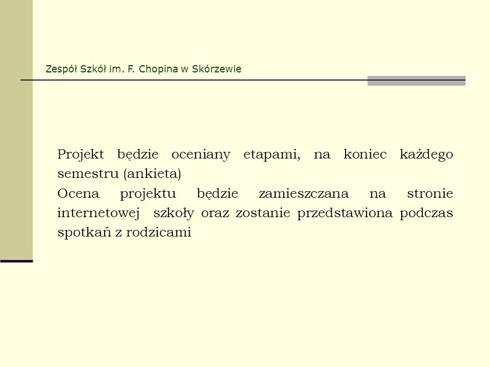 Projekt będzie oceniany etapami, na koniec każdego semestru (ankieta)