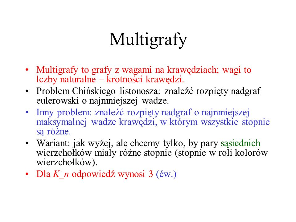 Multigrafy Multigrafy to grafy z wagami na krawędziach; wagi to lczby naturalne – krotności krawędzi.