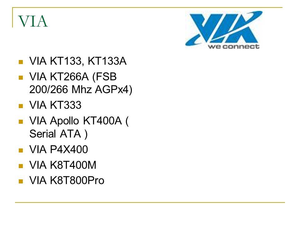 VIA VIA KT133, KT133A VIA KT266A (FSB 200/266 Mhz AGPx4) VIA KT333