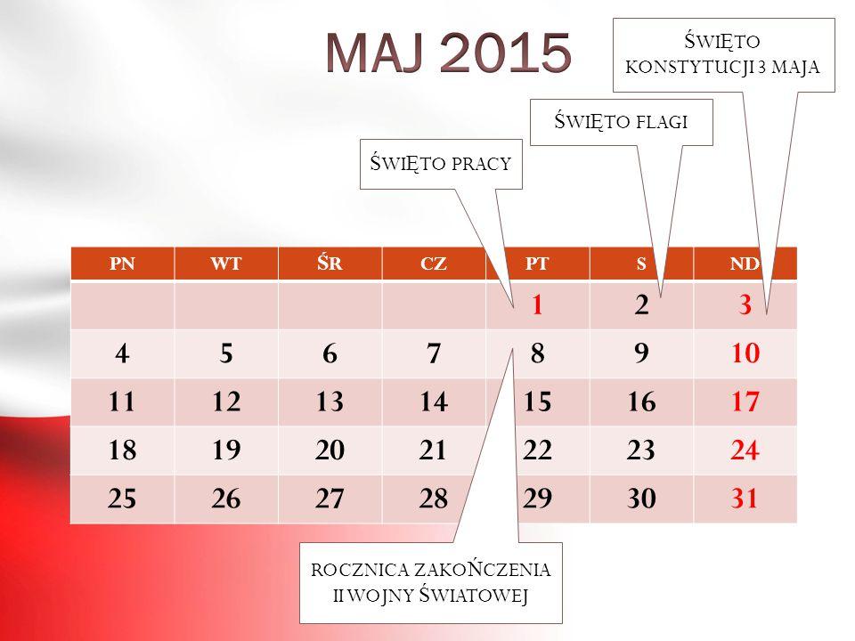 MAJ 2015 ŚWIĘTO KONSTYTUCJI 3 MAJA. ŚWIĘTO FLAGI. ŚWIĘTO PRACY. PN. WT. ŚR. CZ. PT. S. ND.