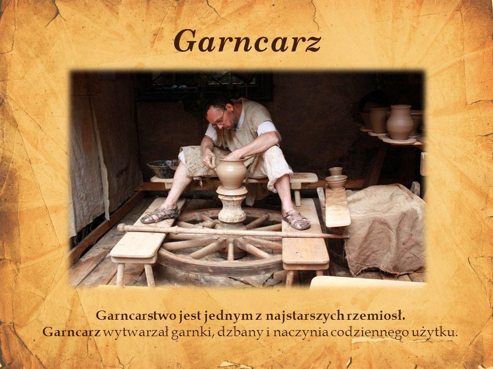 Garncarz Garncarstwo jest jednym z najstarszych rzemiosł.