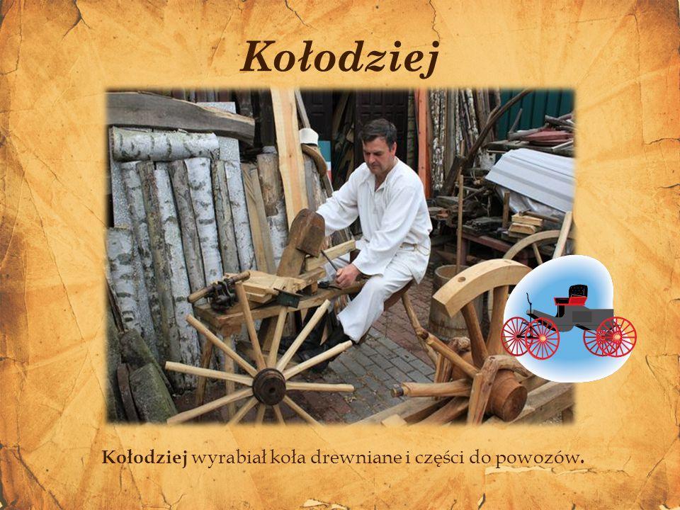 Kołodziej wyrabiał koła drewniane i części do powozów.
