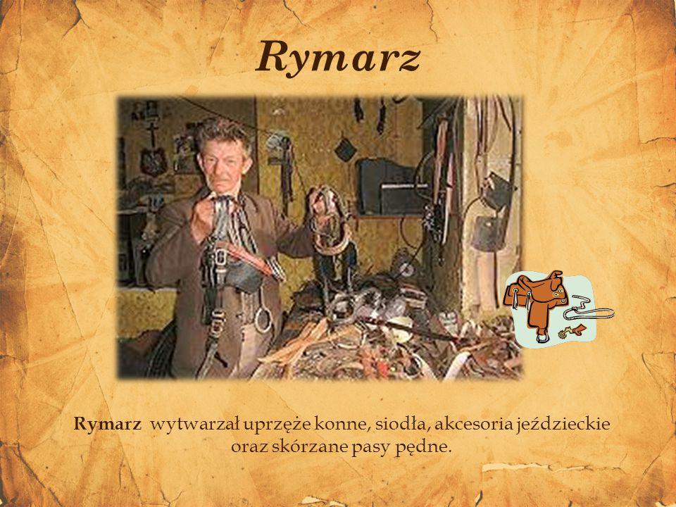 Rymarz Rymarz wytwarzał uprzęże konne, siodła, akcesoria jeździeckie oraz skórzane pasy pędne.