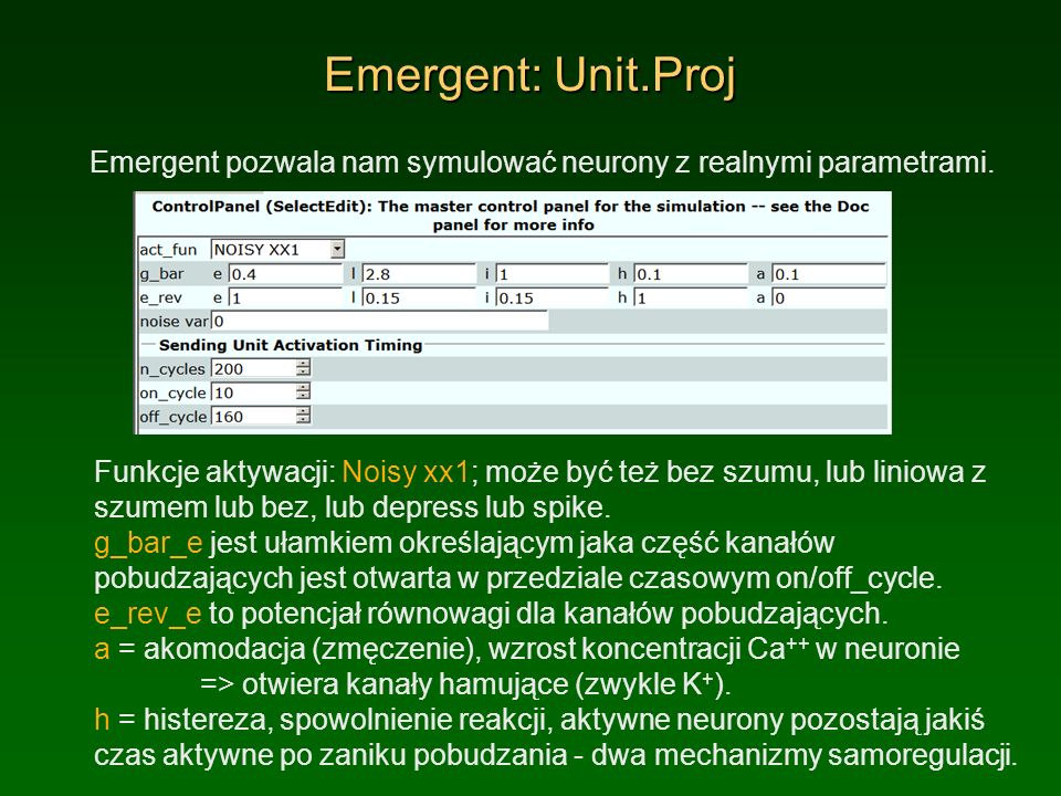 Emergent: Unit.ProjEmergent pozwala nam symulować neurony z realnymi parametrami.