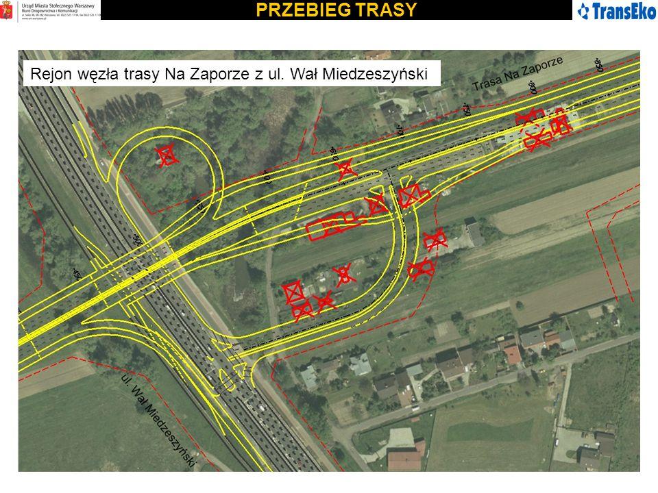 PRZEBIEG TRASY Rejon węzła trasy Na Zaporze z ul. Wał Miedzeszyński