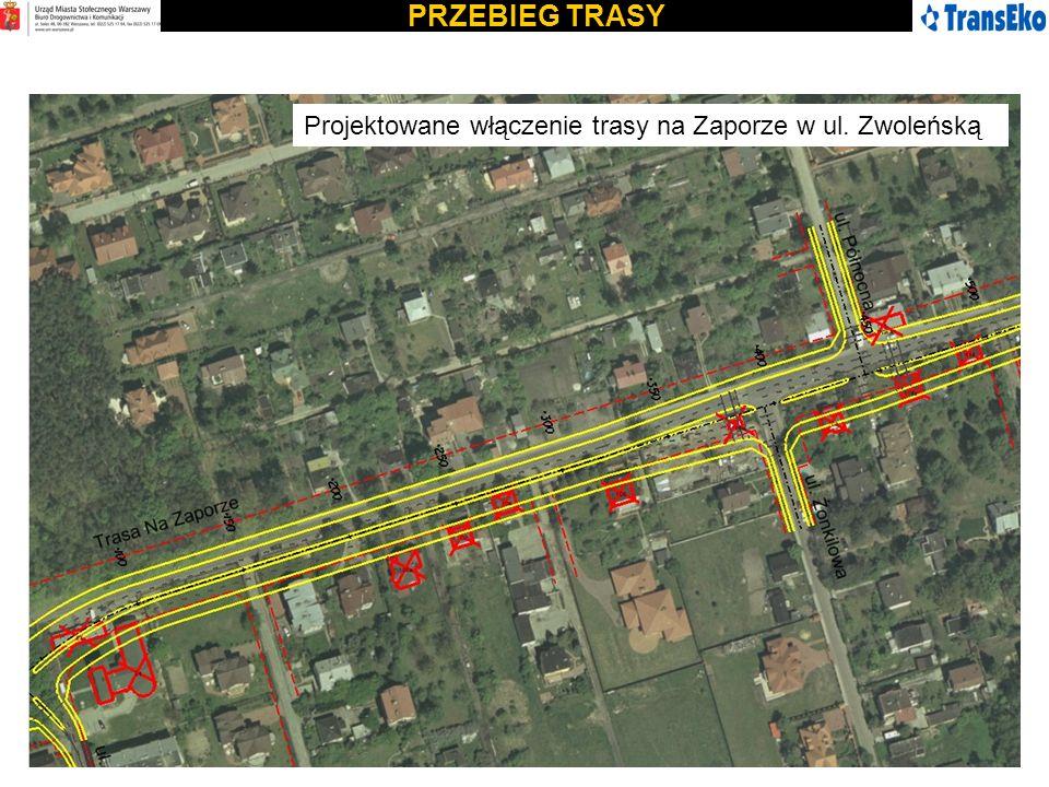 PRZEBIEG TRASY Projektowane włączenie trasy na Zaporze w ul. Zwoleńską