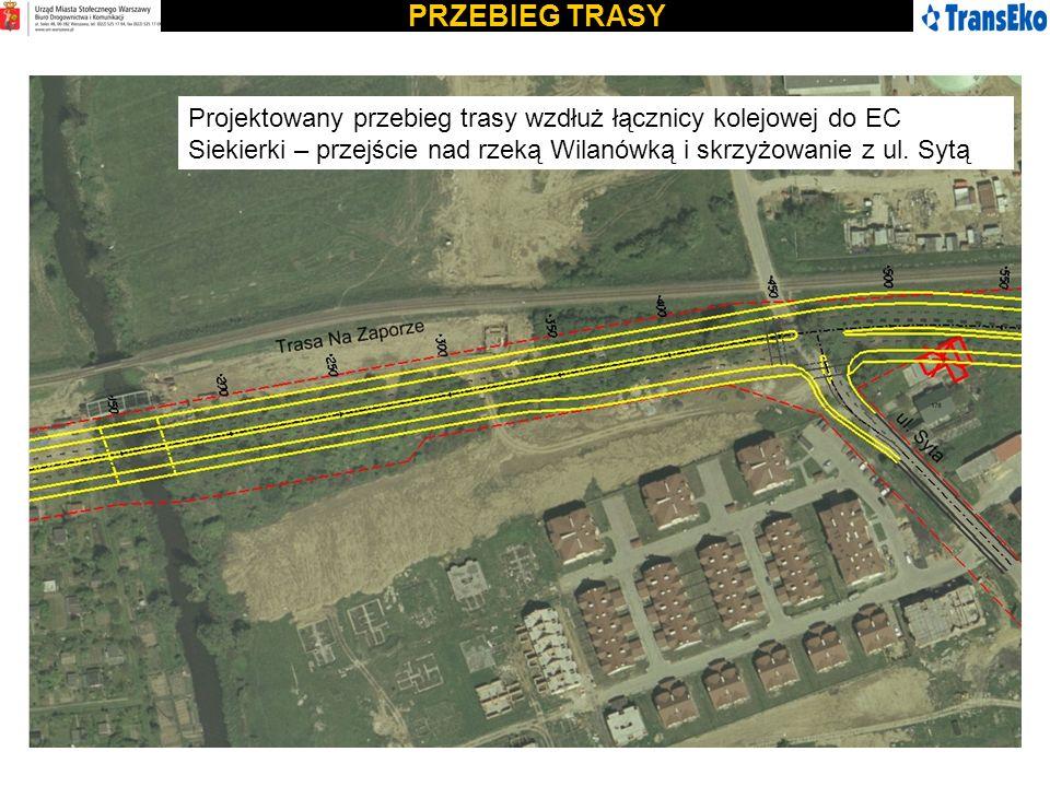 PRZEBIEG TRASY Projektowany przebieg trasy wzdłuż łącznicy kolejowej do EC Siekierki – przejście nad rzeką Wilanówką i skrzyżowanie z ul.