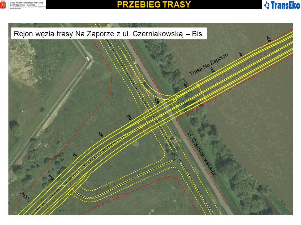 PRZEBIEG TRASY Rejon węzła trasy Na Zaporze z ul. Czerniakowską – Bis