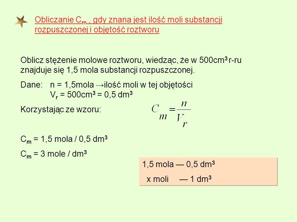 Obliczanie Cm , gdy znana jest ilość moli substancji rozpuszczonej i objętość roztworu