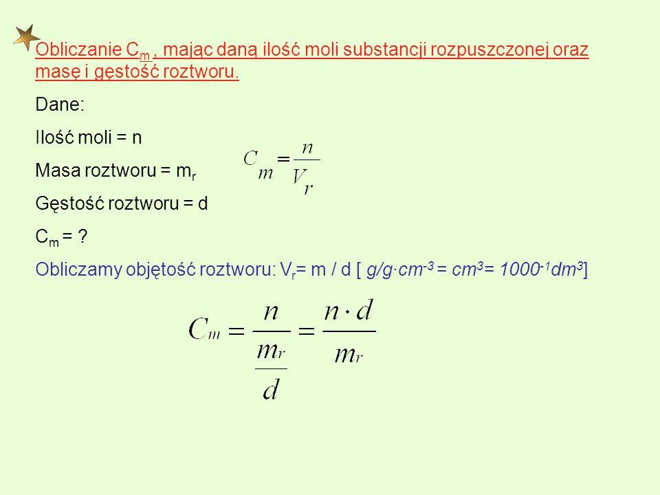 Obliczanie Cm , mając daną ilość moli substancji rozpuszczonej oraz masę i gęstość roztworu.