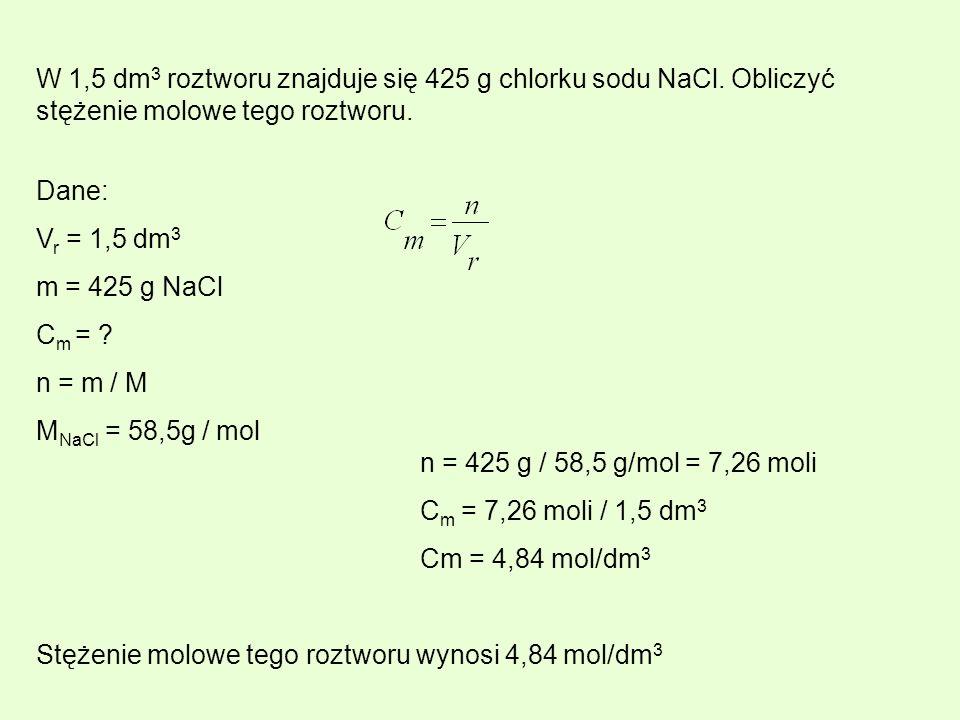 W 1,5 dm3 roztworu znajduje się 425 g chlorku sodu NaCl