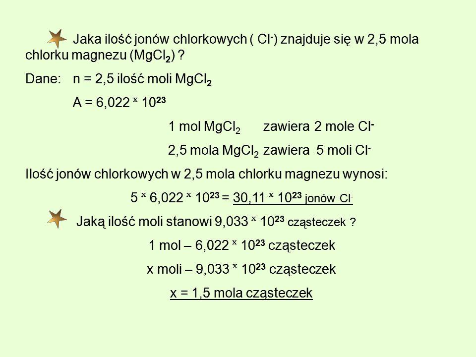 Dane: n = 2,5 ilość moli MgCl2 A = 6,022 ˣ 1023