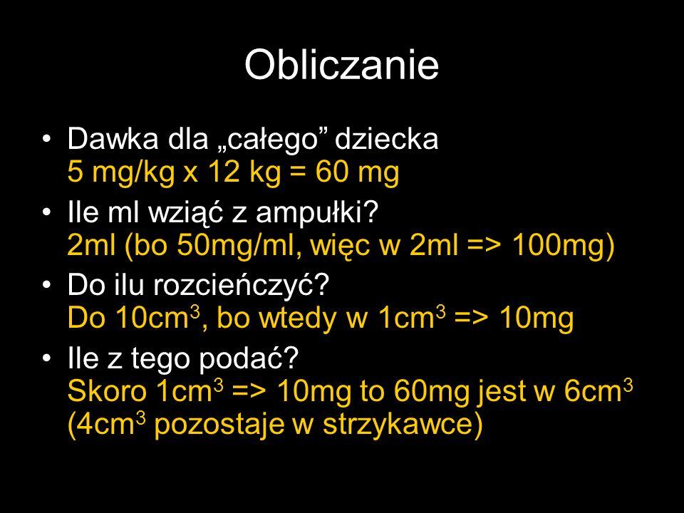 """Obliczanie Dawka dla """"całego dziecka 5 mg/kg x 12 kg = 60 mg"""