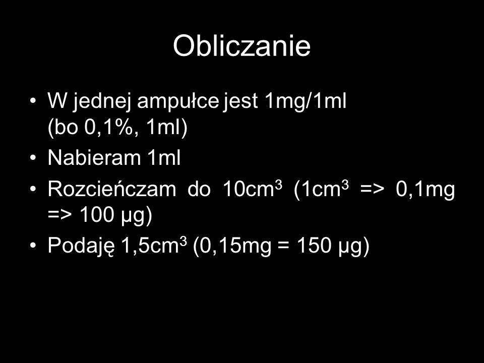 Obliczanie W jednej ampułce jest 1mg/1ml (bo 0,1%, 1ml) Nabieram 1ml