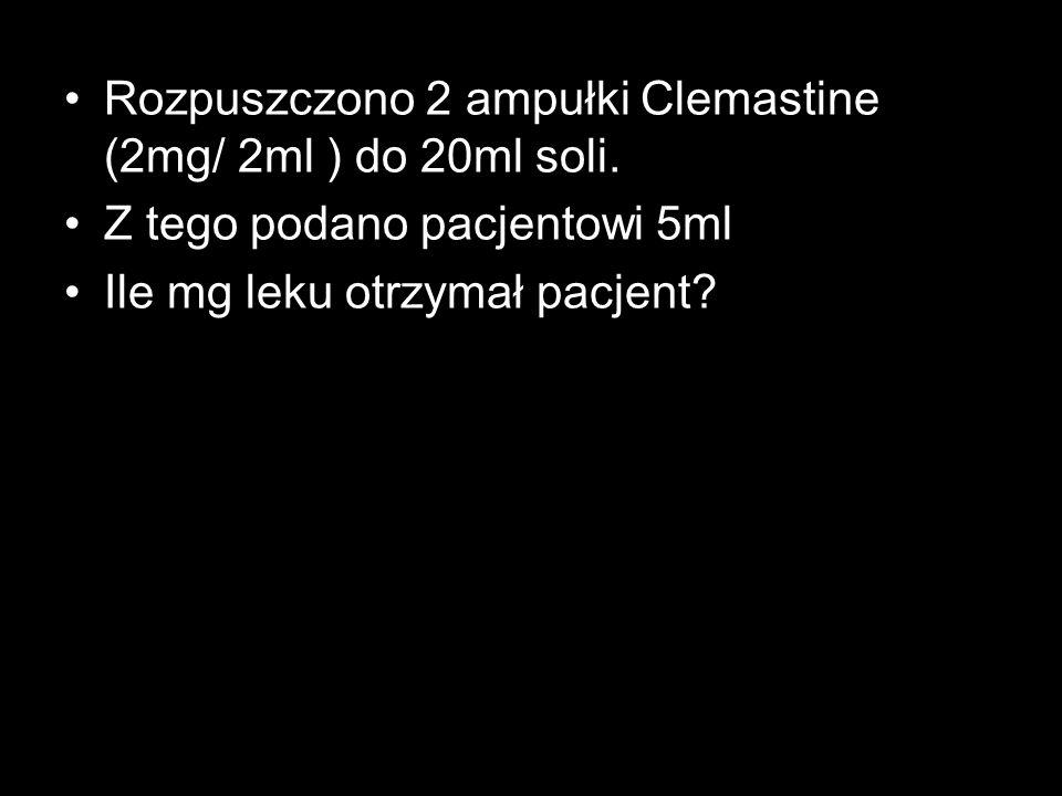 Rozpuszczono 2 ampułki Clemastine (2mg/ 2ml ) do 20ml soli.