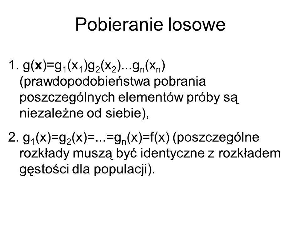Pobieranie losowe1. g(x)=g1(x1)g2(x2)...gn(xn) (prawdopodobieństwa pobrania poszczególnych elementów próby są niezależne od siebie),
