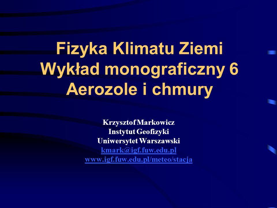 Fizyka Klimatu Ziemi Wykład monograficzny 6 Aerozole i chmury