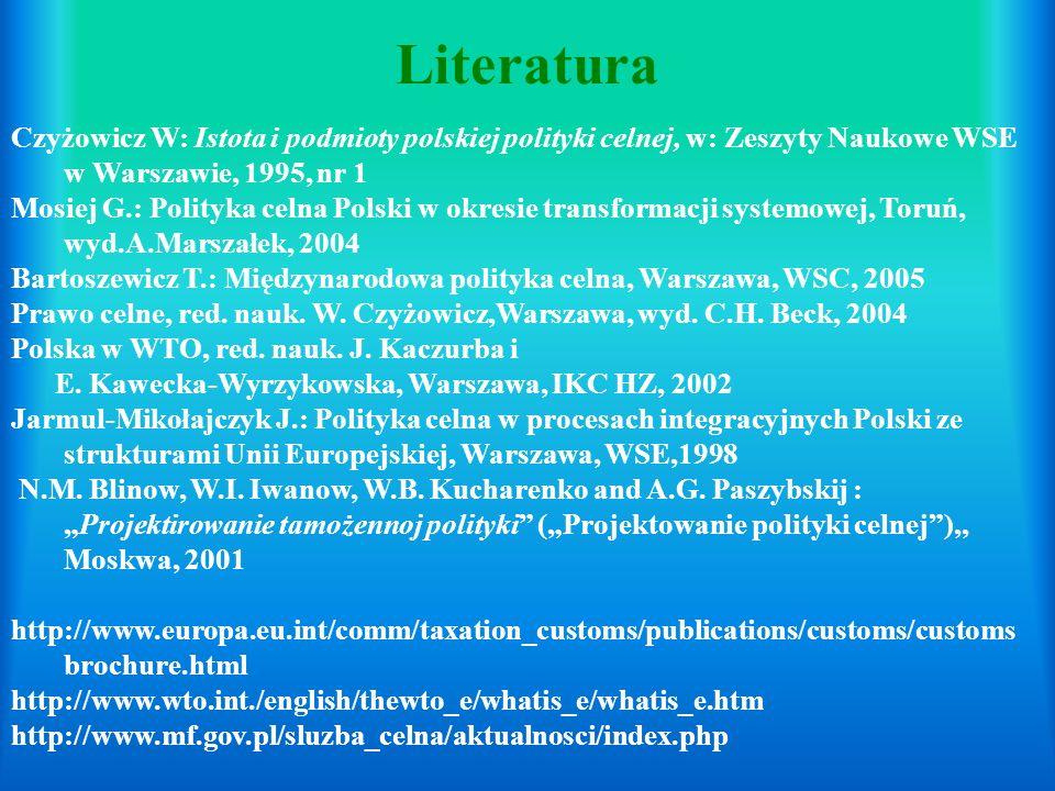 Literatura Czyżowicz W: Istota i podmioty polskiej polityki celnej, w: Zeszyty Naukowe WSE w Warszawie, 1995, nr 1.