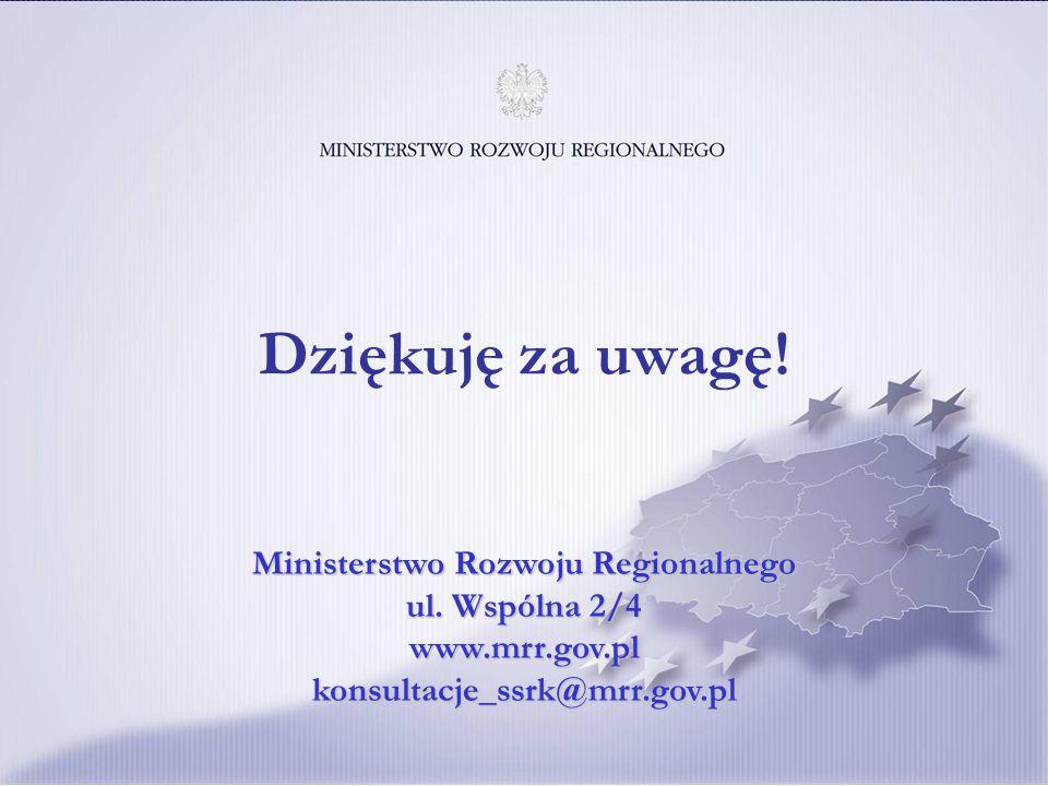 Dziękuję za uwagę. Ministerstwo Rozwoju Regionalnego ul.