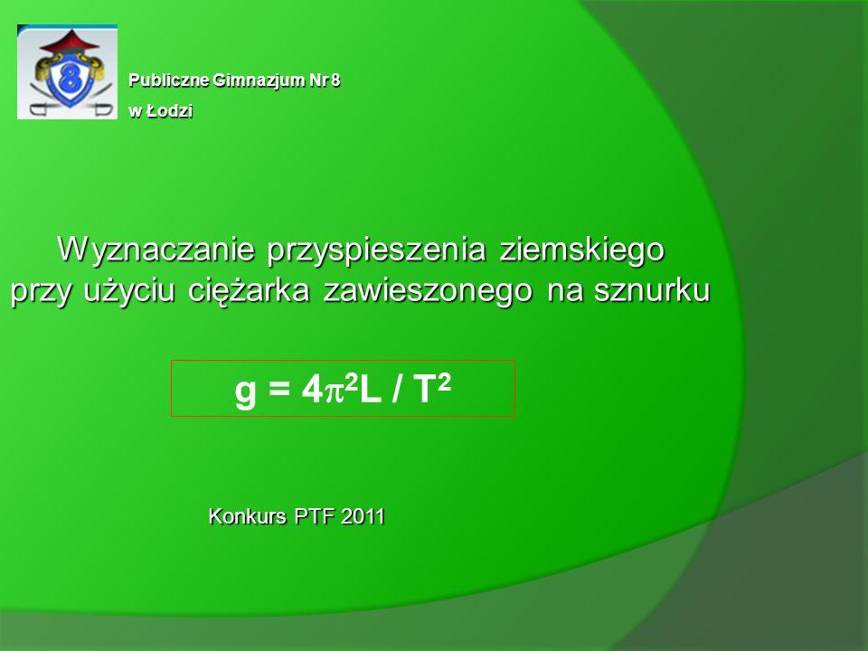 g = 42L / T2 Wyznaczanie przyspieszenia ziemskiego