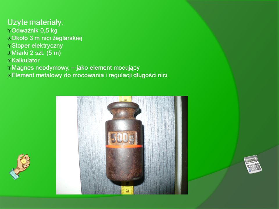 Użyte materiały: Odważnik 0,5 kg Około 3 m nici żeglarskiej
