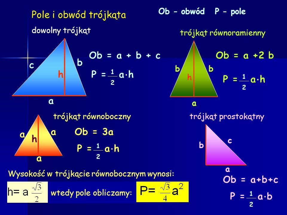 Pole i obwód trójkąta a h c b Ob = a + b + c Ob = a +2 b 1 2 P = a h .