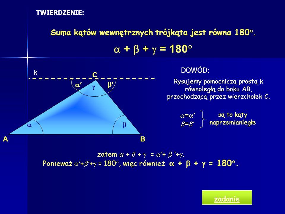  +  +  = 180 Suma kątów wewnętrznych trójkąta jest równa 180°.