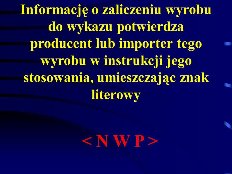 Informację o zaliczeniu wyrobu do wykazu potwierdza producent lub importer tego wyrobu w instrukcji jego stosowania, umieszczając znak literowy