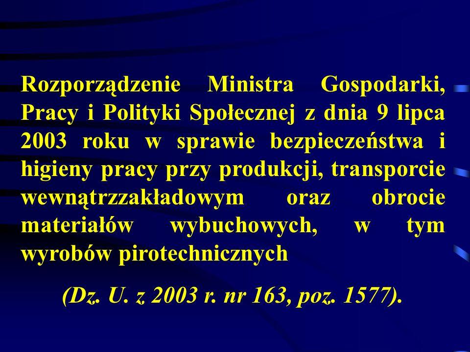 Rozporządzenie Ministra Gospodarki, Pracy i Polityki Społecznej z dnia 9 lipca 2003 roku w sprawie bezpieczeństwa i higieny pracy przy produkcji, transporcie wewnątrzzakładowym oraz obrocie materiałów wybuchowych, w tym wyrobów pirotechnicznych
