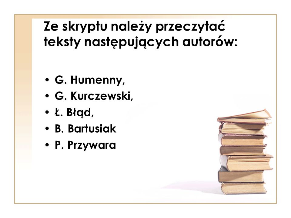 Ze skryptu należy przeczytać teksty następujących autorów: