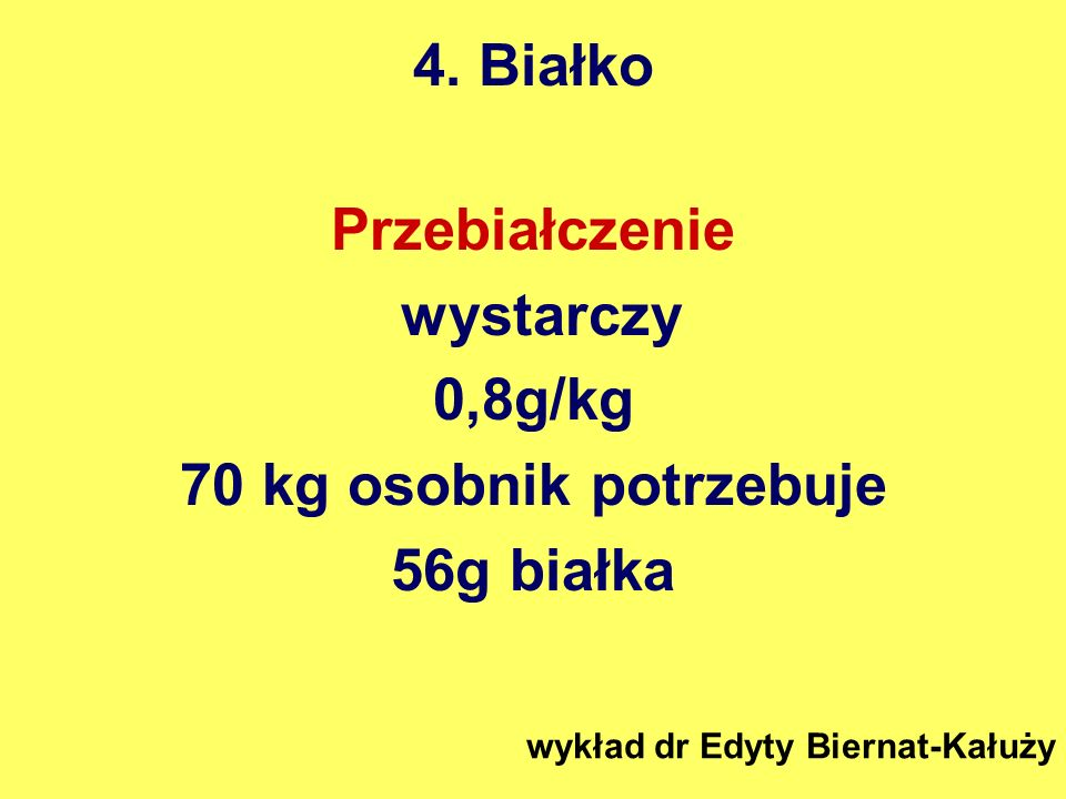 4. Białko Przebiałczenie wystarczy 0,8g/kg 70 kg osobnik potrzebuje