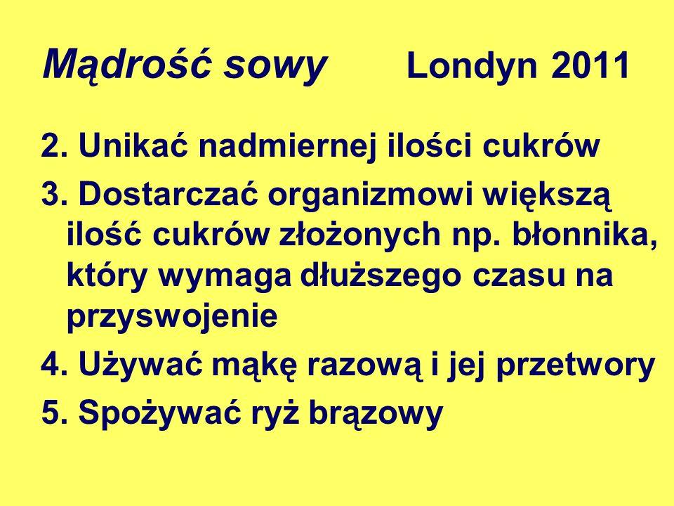 Mądrość sowy Londyn 2011 2. Unikać nadmiernej ilości cukrów