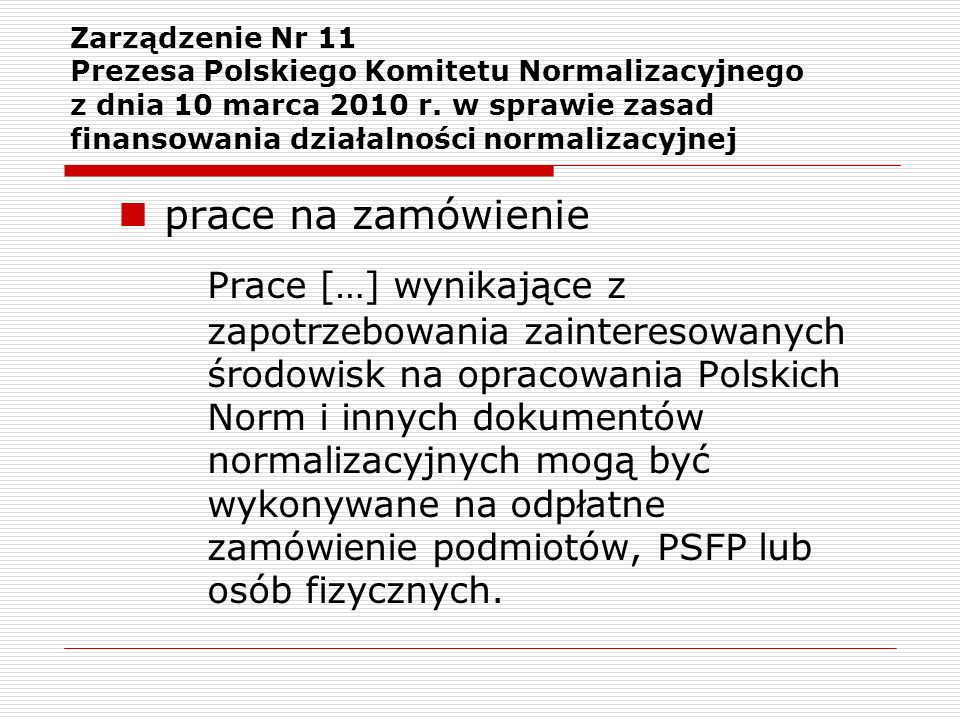 Zarządzenie Nr 11 Prezesa Polskiego Komitetu Normalizacyjnego z dnia 10 marca 2010 r. w sprawie zasad finansowania działalności normalizacyjnej