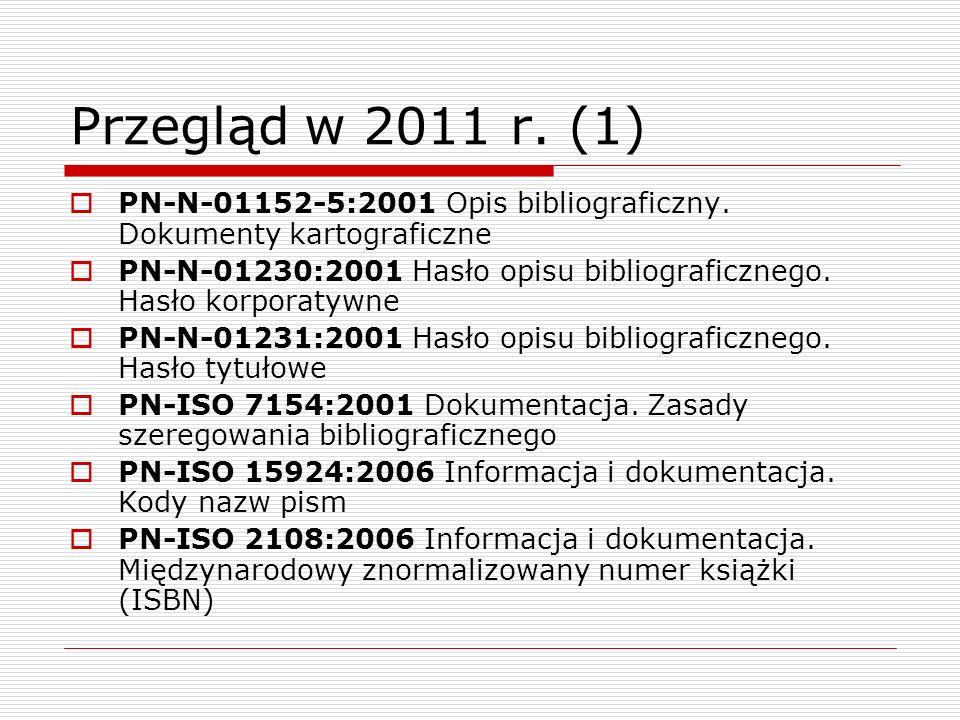 Przegląd w 2011 r. (1)PN-N-01152-5:2001 Opis bibliograficzny. Dokumenty kartograficzne.